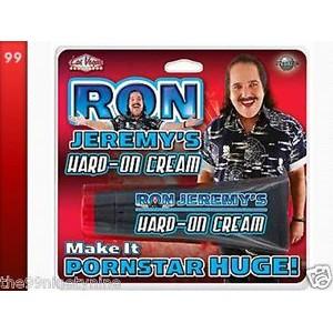 Ron Jeremy's Hard on Cream.